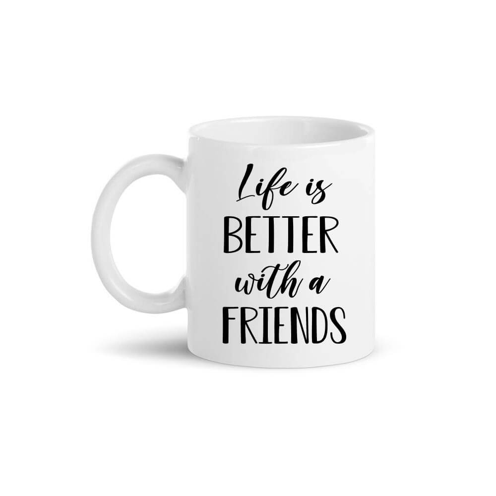 Life_is_better_with_a_friends, cup, mug, skodelica, darilo, tisk, keramična_skodelica, keramicna_skodelica, salica