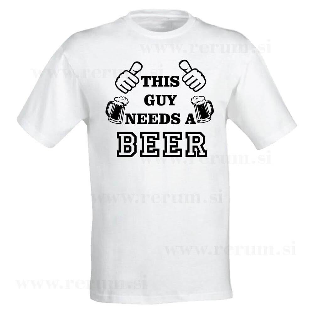 this guy need a beer, darilo, tisk, smešna majica, rerum, tisk_po_naročilu, majica rojstni dan