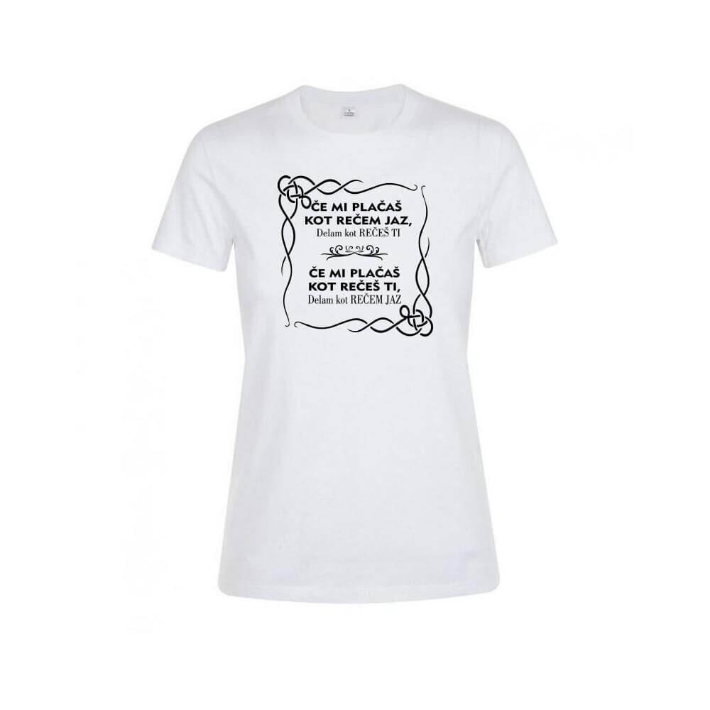 če mi plačaš kot rečem jaz, majica, darilo, tisk, rerum, unikat, smešna majica,